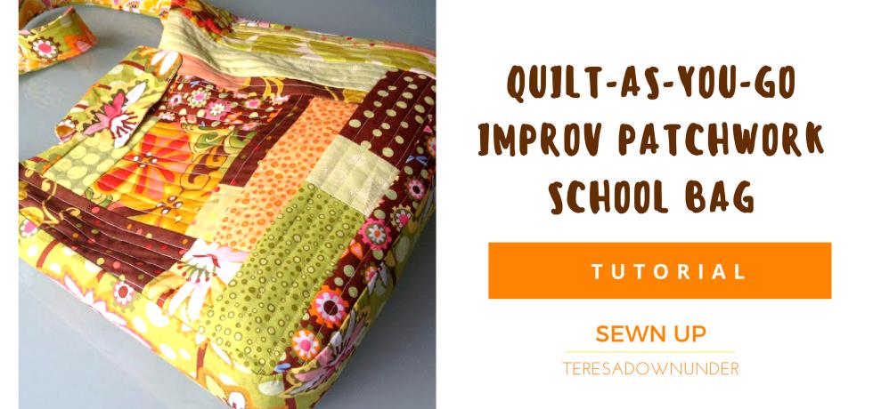 Tutorial: quilt as you go improv patchwork school bag