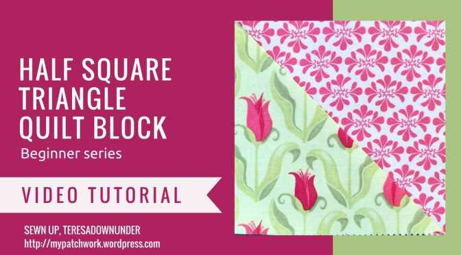 Video tutorial:  half square triangle quilt block – quilting for beginners series