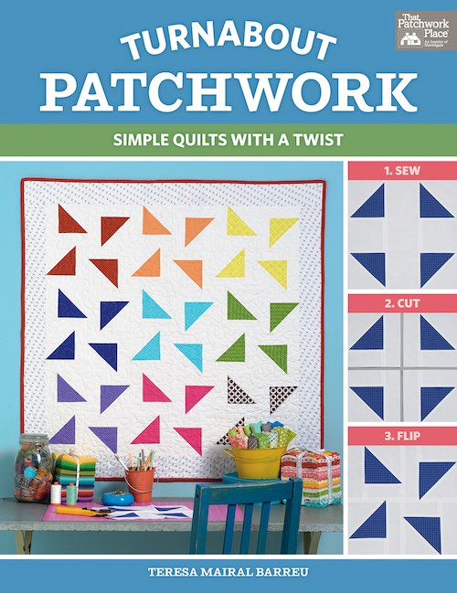Turnabout Patchwork. Simple quilts with a twist by Teresa Mairal Barreu (TeresaDownUnder)