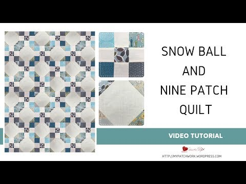 Snowball and nine patch quilt video tutorial