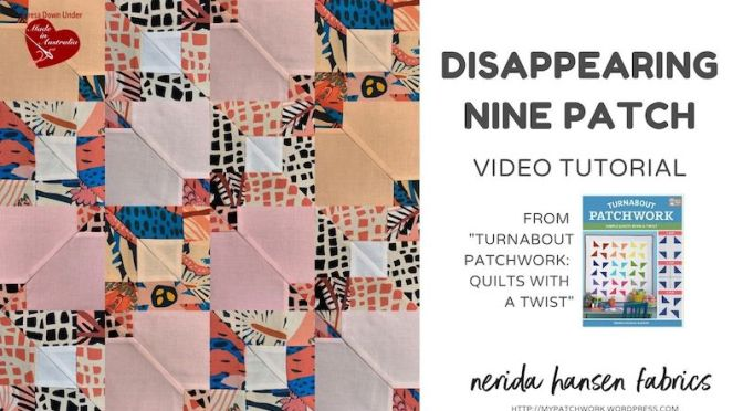 Disappearing nine patch – turnabout patchwork – video tutorial