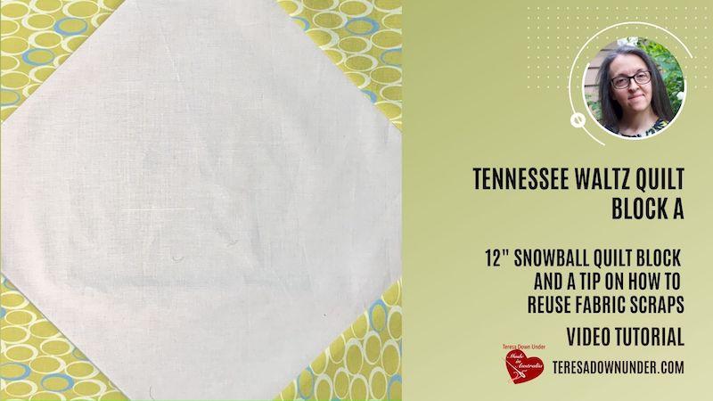 Tennessee waltz quilt block A - snowball block video tutorial