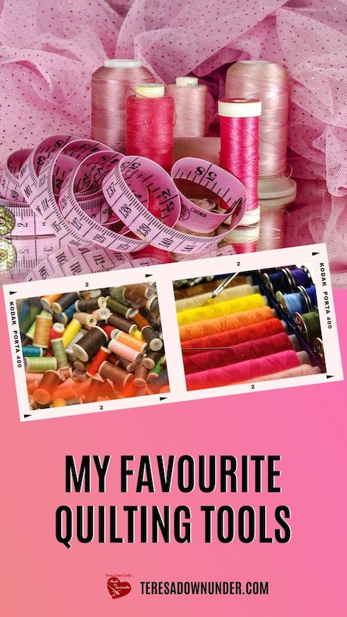 My favourite quilting tools - teresadownunder.com