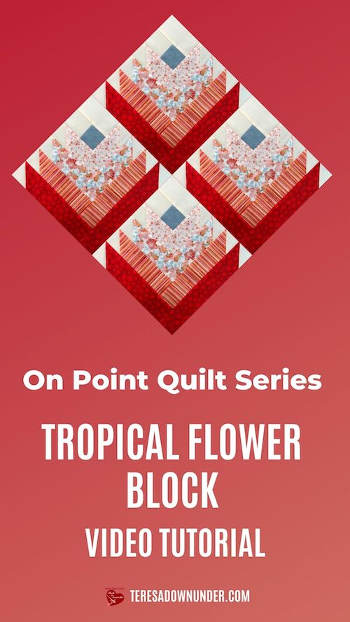 Tropical flower block - on point quilt series - video tutorial